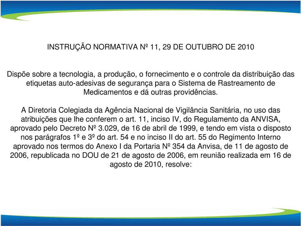 11, inciso IV, do Regulamento da ANVISA, aprovado pelo Decreto Nº 3.029, de 16 de abril de 1999, e tendo em vista o disposto nos parágrafos 1º e 3º do art. 54 e no inciso II do art.