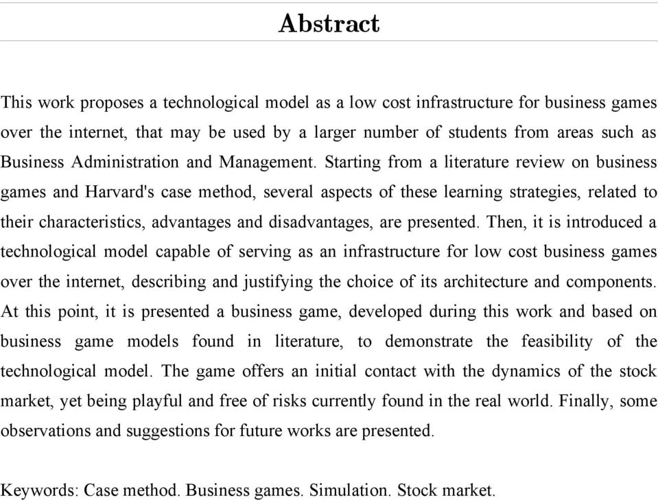 Starting from a literature review on business games and Harvard's case method, several aspects of these learning strategies, related to their characteristics, advantages and disadvantages, are