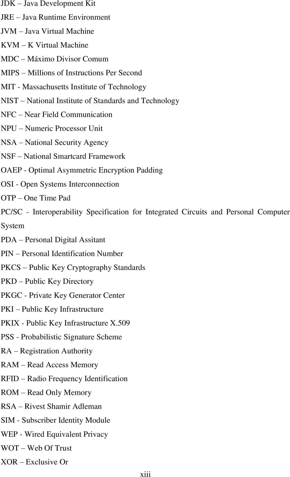 Asymmetric Encryption Padding OSI - Open Systems Interconnection OTP One Time Pad PC/SC - Interoperability Specification for Integrated Circuits and Personal Computer System PDA Personal Digital