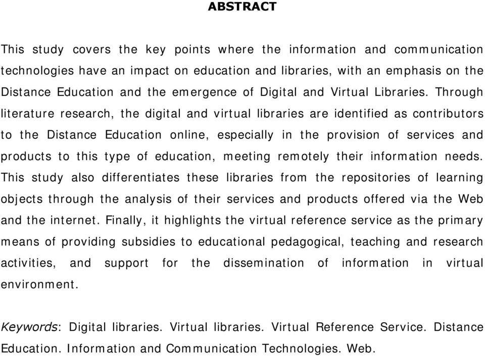 Through literature research, the digital and virtual libraries are identified as contributors to the Distance Education online, especially in the provision of services and products to this type of