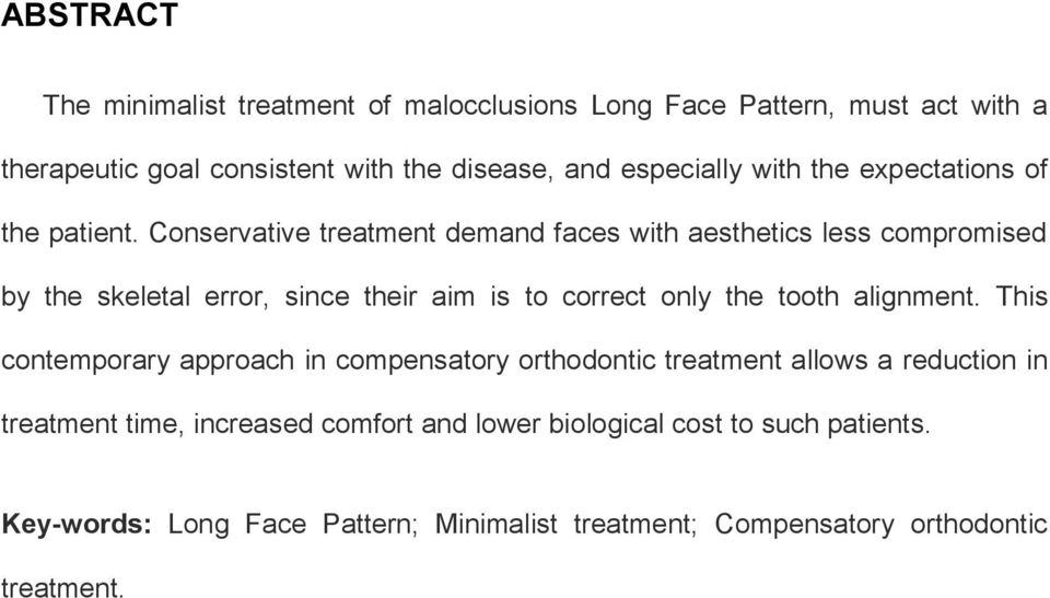 Conservative treatment demand faces with aesthetics less compromised by the skeletal error, since their aim is to correct only the tooth alignment.