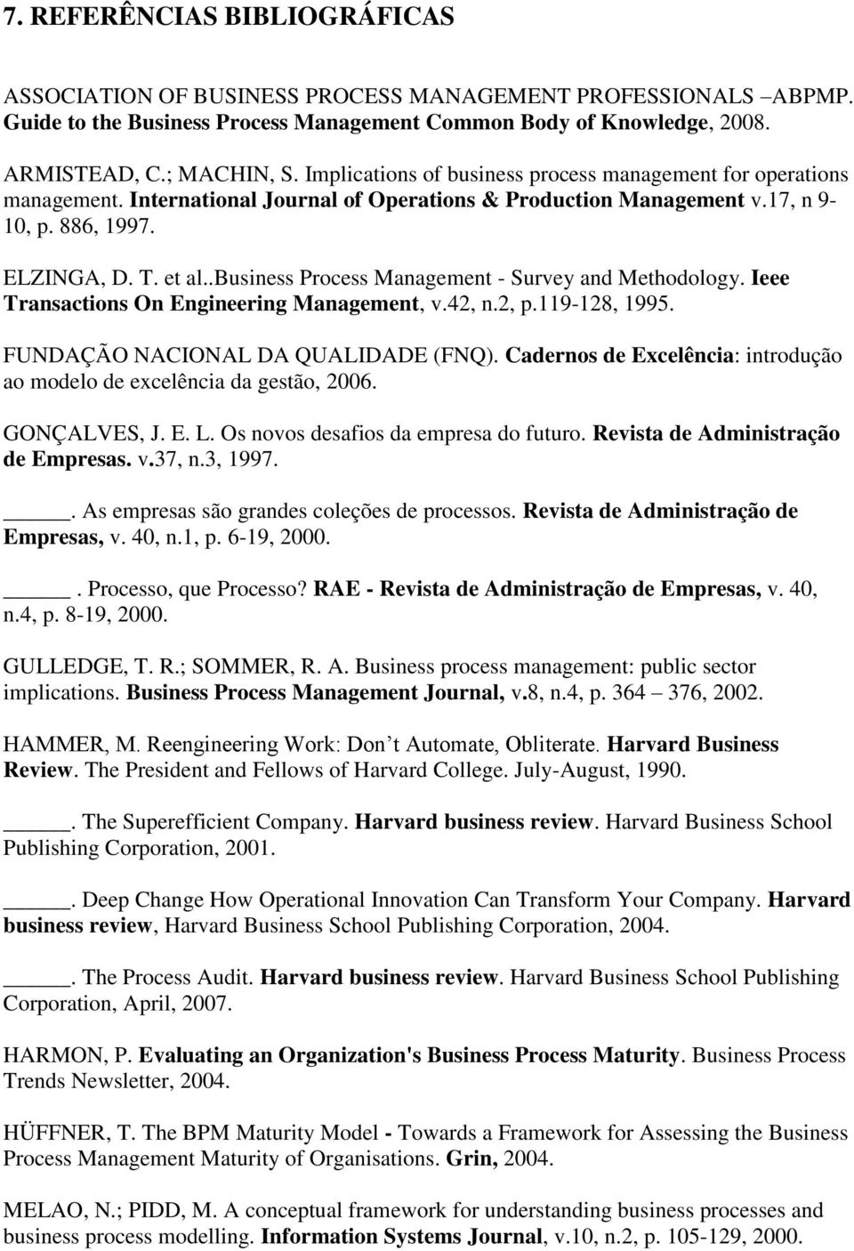 .business Process Management - Survey and Methodology. Ieee Transactions On Engineering Management, v.42, n.2, p.119-128, 1995. FUNDAÇÃO NACIONAL DA QUALIDADE (FNQ).
