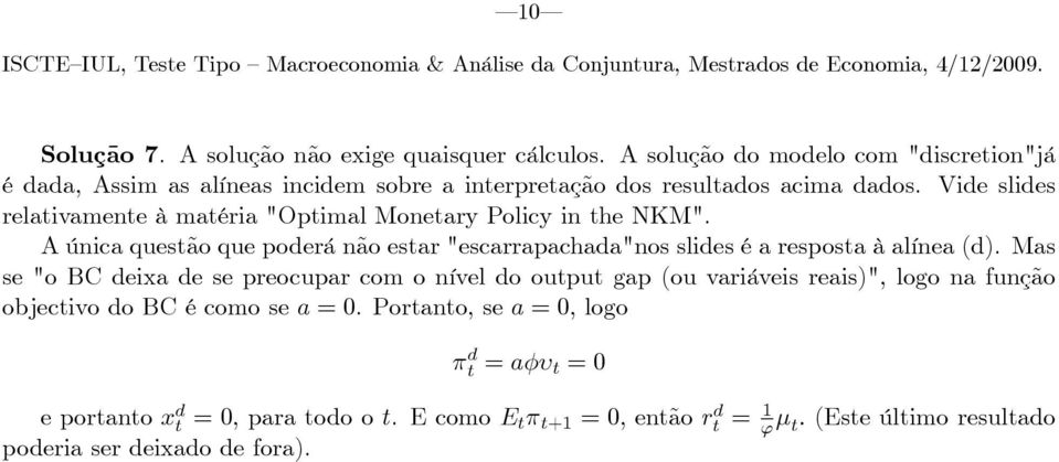 "Vide slides relativamente à matéria ""Optimal Monetary Policy in the NKM""."