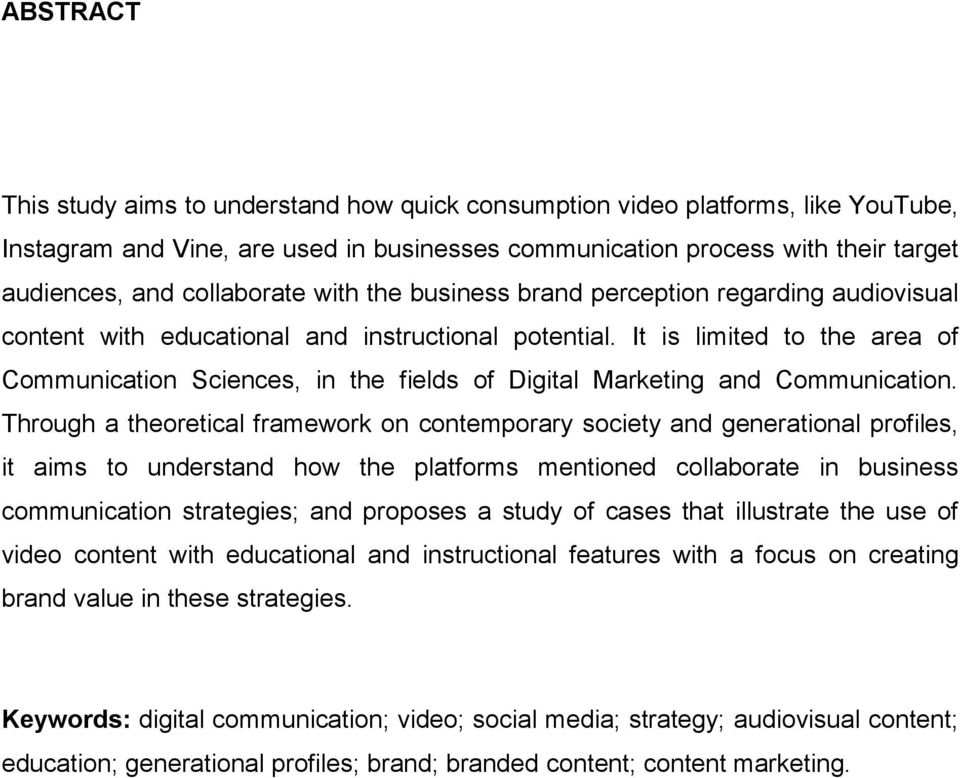 It is limited to the area of Communication Sciences, in the fields of Digital Marketing and Communication.