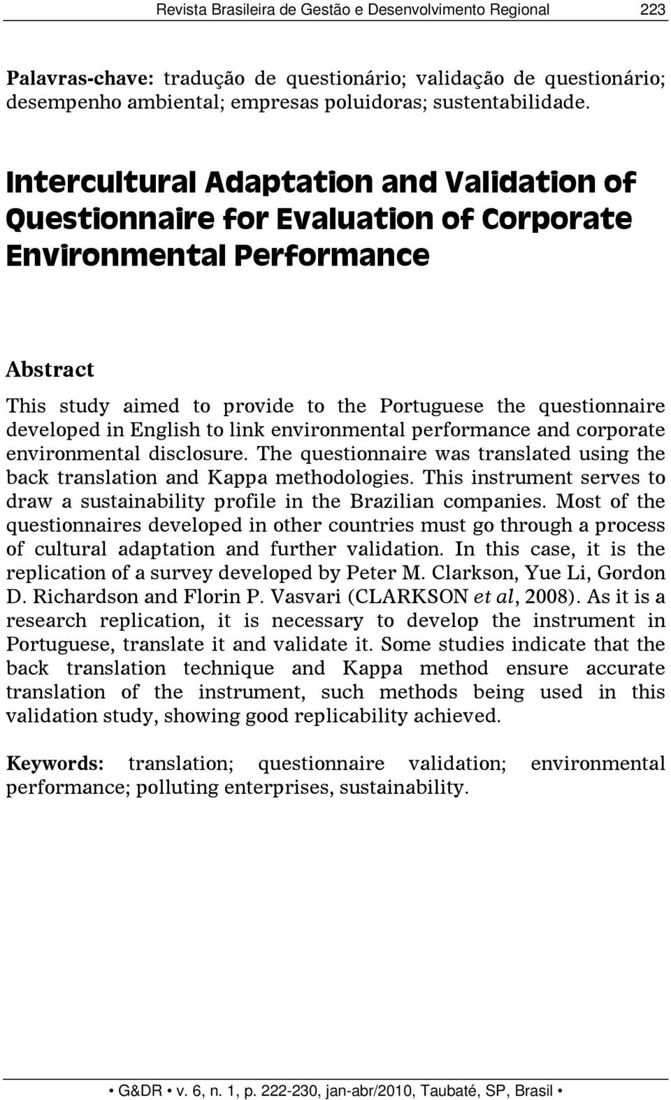 English to link environmental performance and corporate environmental disclosure. The questionnaire was translated using the back translation and Kappa methodologies.