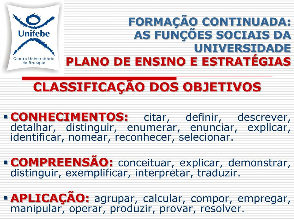COMPREENSÃO: conceituar, explicar, demonstrar, distinguir, exemplificar, interpretar,