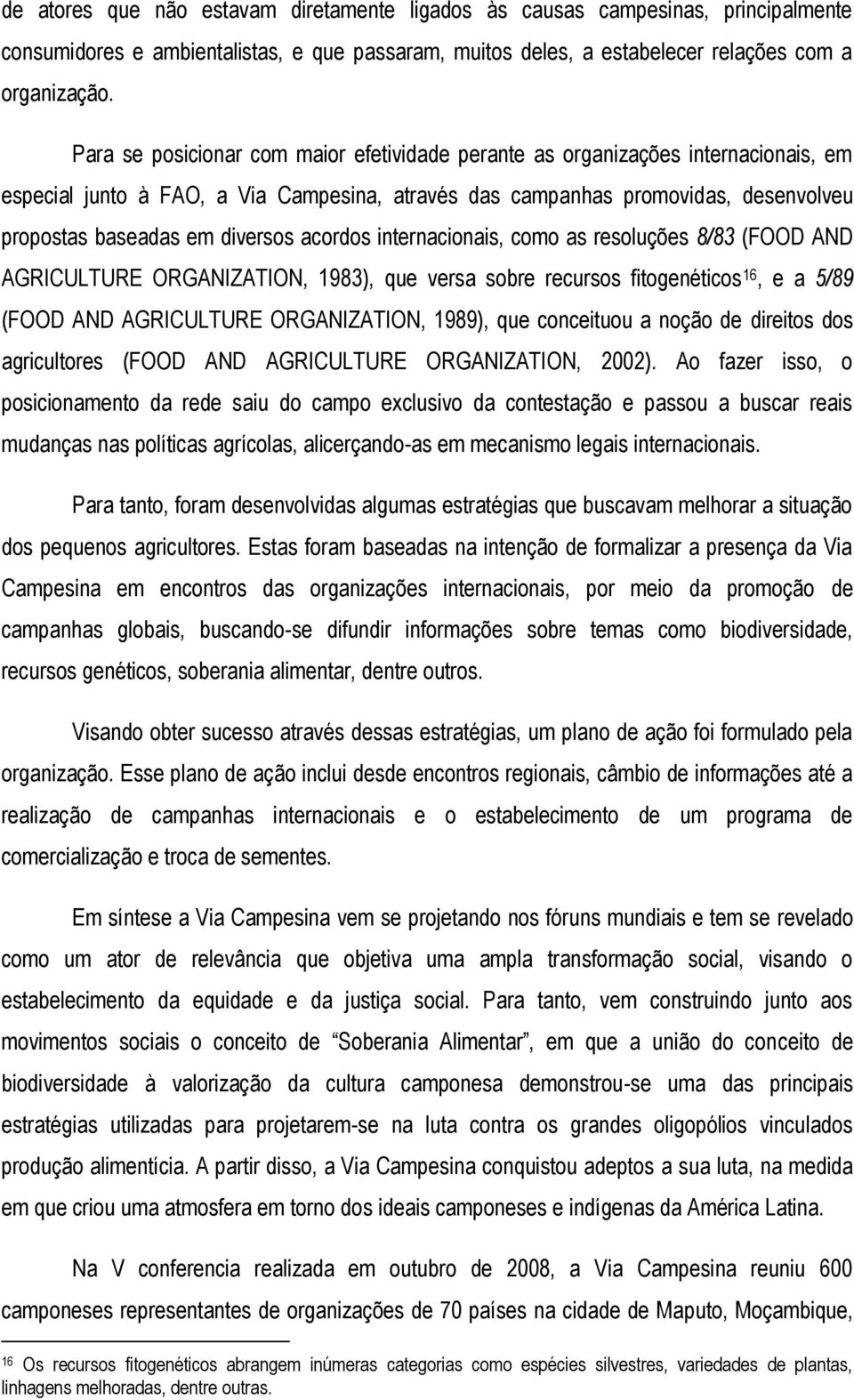 acordos internacionais, como as resoluções 8/83 (FOOD AND AGRICULTURE ORGANIZATION, 1983), que versa sobre recursos fitogenéticos 16, e a 5/89 (FOOD AND AGRICULTURE ORGANIZATION, 1989), que