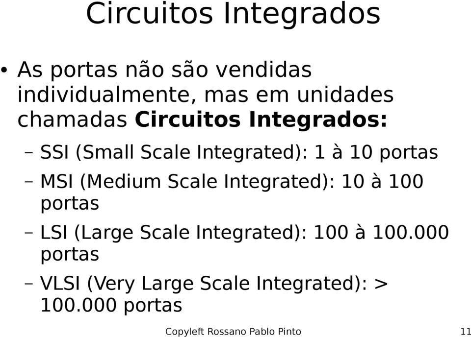 portas MSI (Medium Scale Integrated): 10 à 100 portas LSI (Large Scale