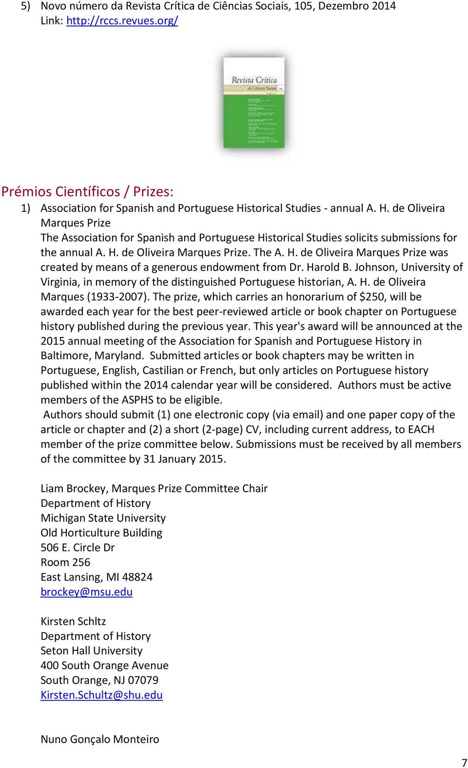 storical Studies - annual A. H. de Oliveira Marques Prize The Association for Spanish and Portuguese Historical Studies solicits submissions for the annual A. H. de Oliveira Marques Prize. The A. H. de Oliveira Marques Prize was created by means of a generous endowment from Dr.