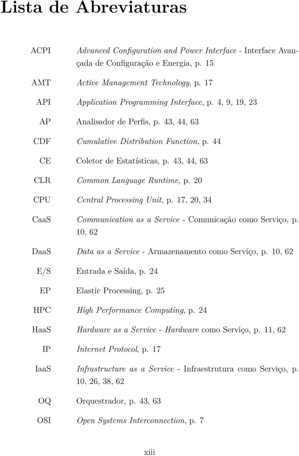 43, 44, 63 CLR Common Language Runtime, p. 20 CPU Central Processing Unit, p. 17, 20, 34 CaaS Communication as a Service - Comunicação como Serviço, p.