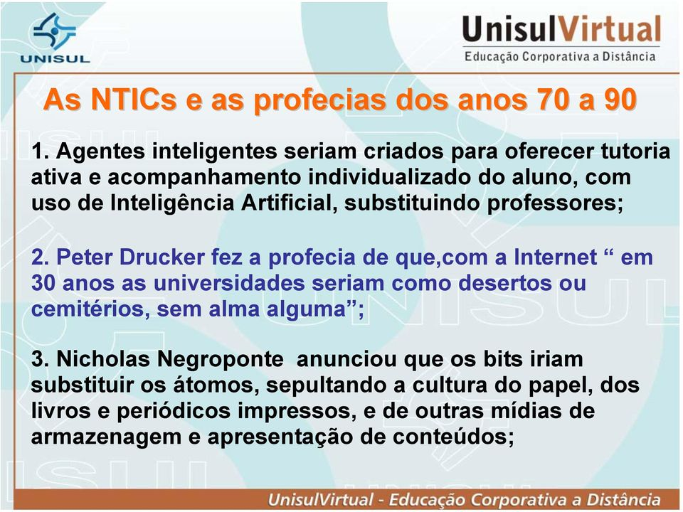 Artificial, substituindo professores; 2.