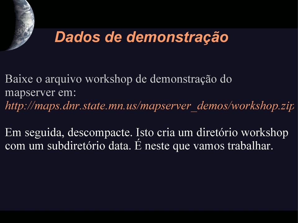 us/mapserver_demos/workshop.zip Em seguida, descompacte.