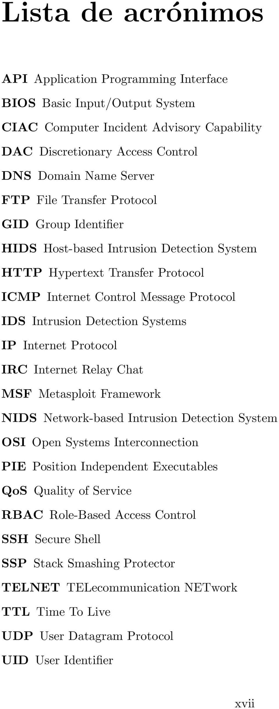 IP Internet Protocol IRC Internet Relay Chat MSF Metasploit Framework NIDS Network-based Intrusion Detection System OSI Open Systems Interconnection PIE Position Independent Executables QoS