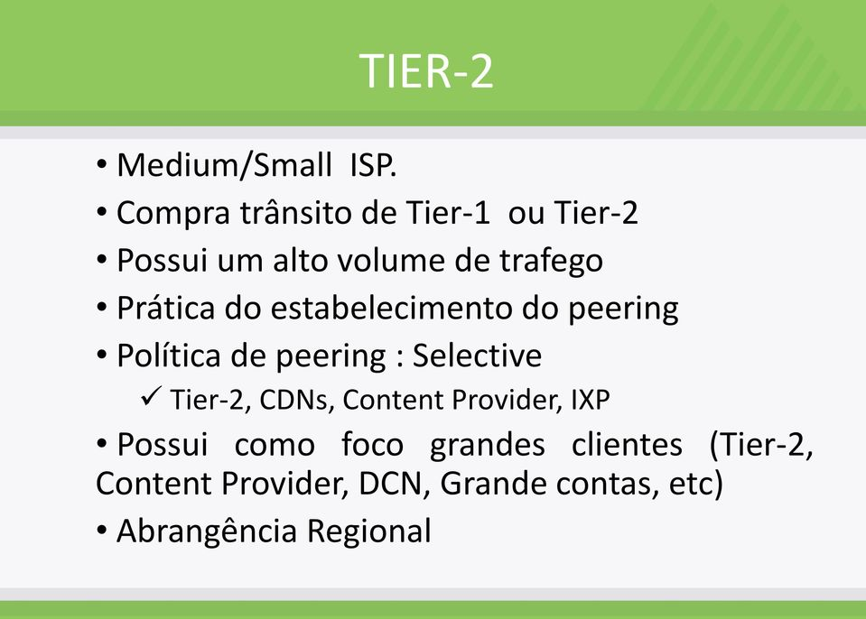 do estabelecimento do peering Política de peering : Selective Tier-2, CDNs,