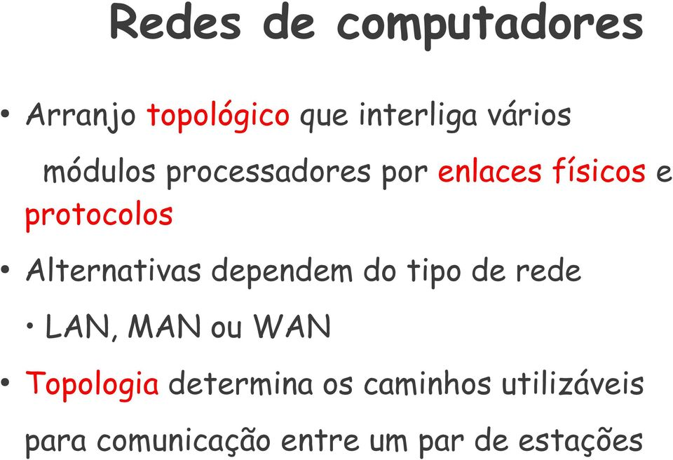 Alternativas dependem do tipo de rede LAN, MAN ou WAN Topologia