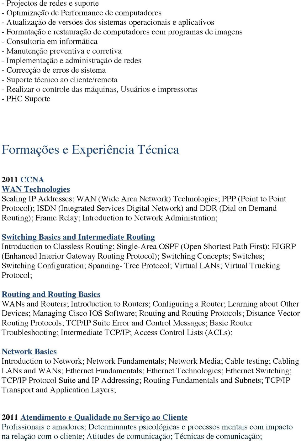 Formações e Experiência Técnica 2011 CCNA WAN Technologies Scaling IP Addresses; WAN (Wide Area Network) Technologies; PPP (Point to Point Protocol); ISDN (Integrated Services Digital Network) and