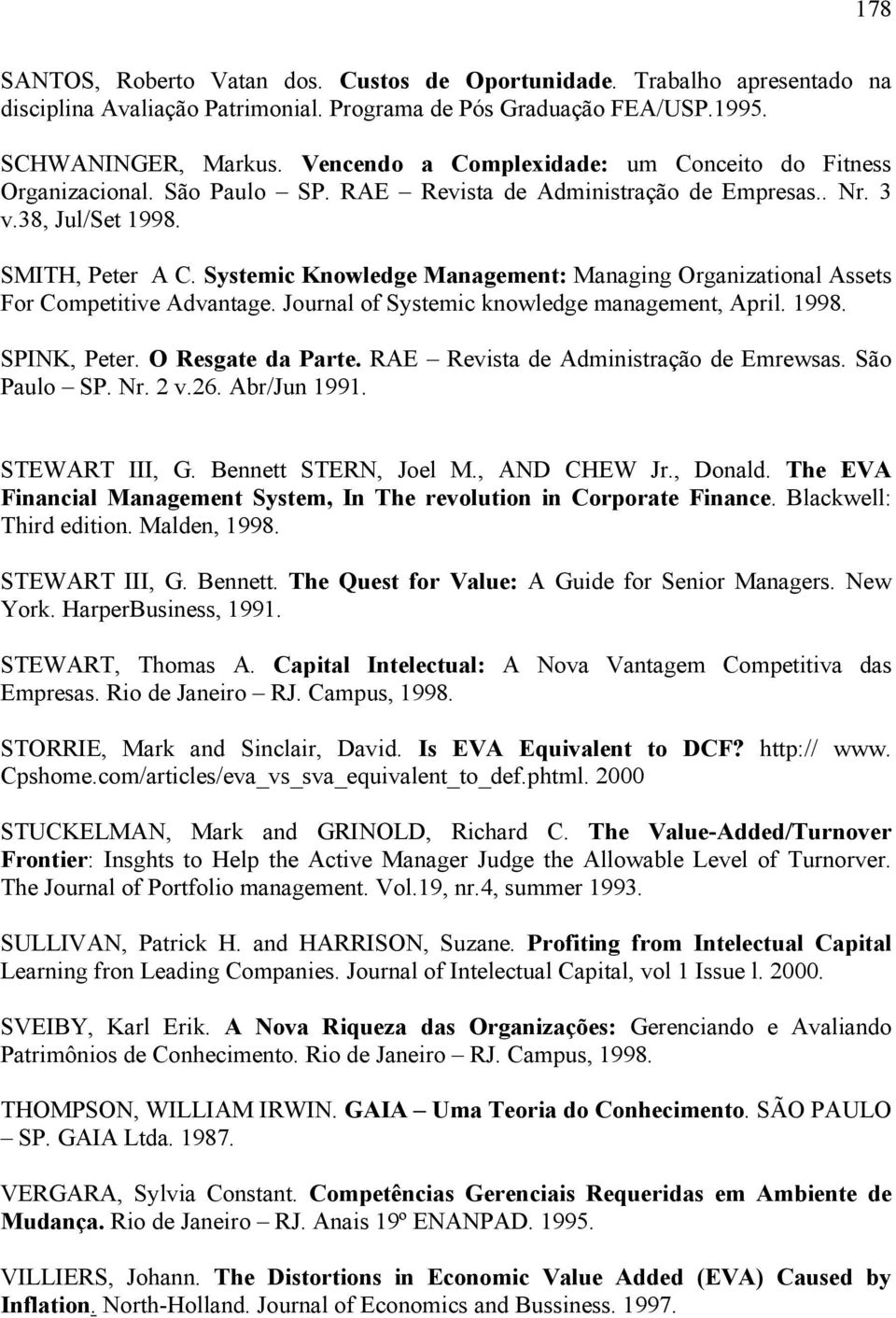 Systemic Knowledge Management: Managing Organizational Assets For Competitive Advantage. Journal of Systemic knowledge management, April. 1998. SPINK, Peter. O Resgate da Parte.