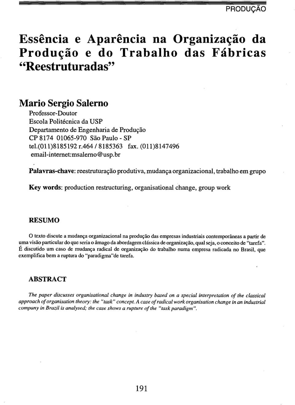 br Palavras-chave: reestruturação produtiva, mudança organizacional, trabalho em grupo Key words: production restructuring, organisational change, group work RESUMO o texto discute a mudança