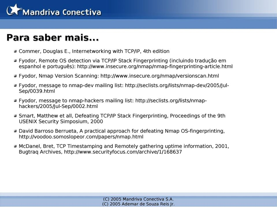 org/lists/nmap-dev/2005/jul- Sep/0039.html Fyodor, message to nmap-hackers mailing list: http://seclists.org/lists/nmap- hackers/2005/jul-sep/0002.