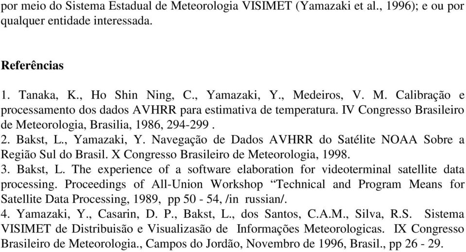 X Congresso Brasileiro de Meteorologia, 1998. 3. Bakst, L. The experience of a software elaboration for videoterminal satellite data processing.