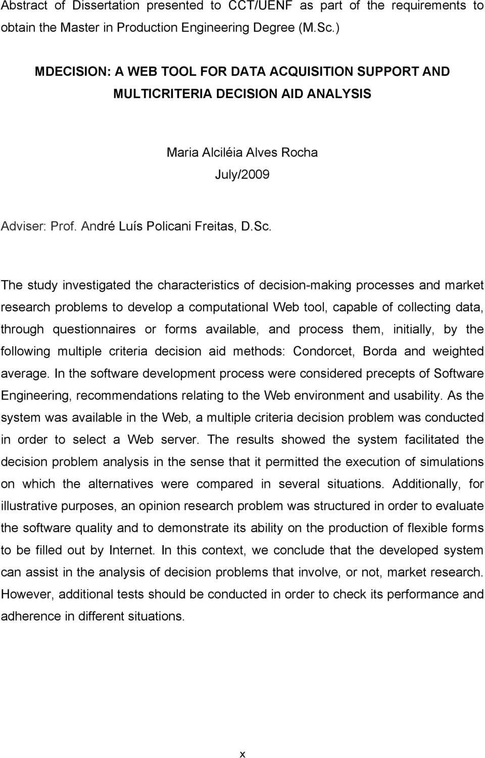 The study investigated the characteristics of decision-making processes and market research problems to develop a computational Web tool, capable of collecting data, through questionnaires or forms