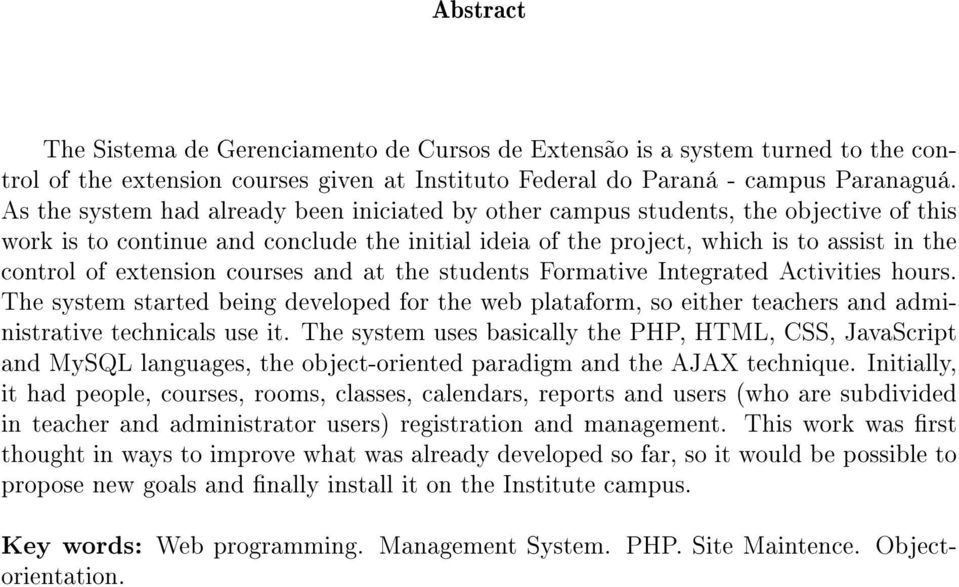 extension courses and at the students Formative Integrated Activities hours. The system started being developed for the web plataform, so either teachers and administrative technicals use it.