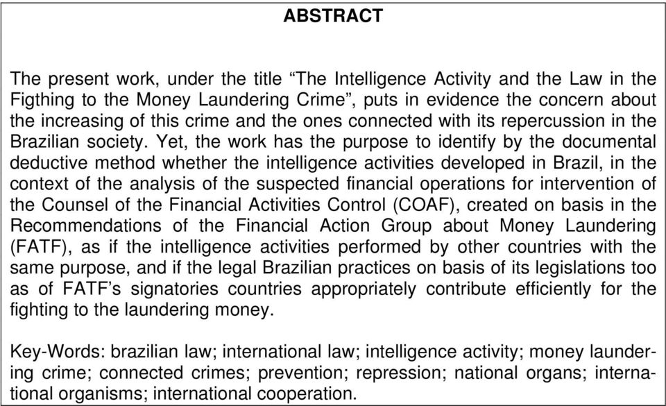 Yet, the work has the purpose to identify by the documental deductive method whether the intelligence activities developed in Brazil, in the context of the analysis of the suspected financial
