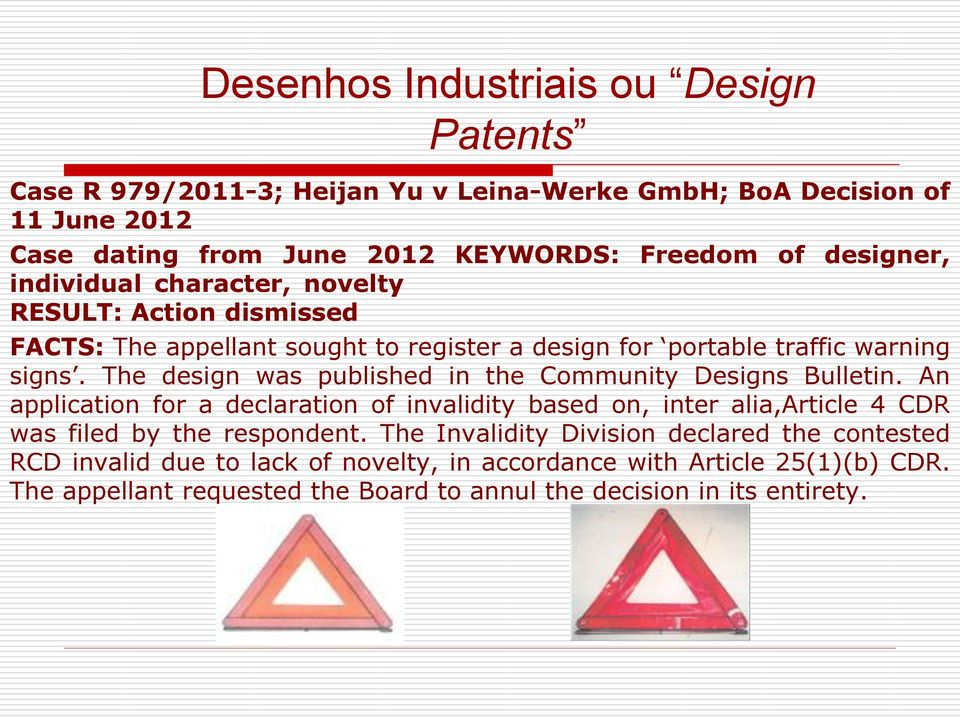 The design was published in the Community Designs Bulletin. An application for a declaration of invalidity based on, inter alia,article 4 CDR was filed by the respondent.