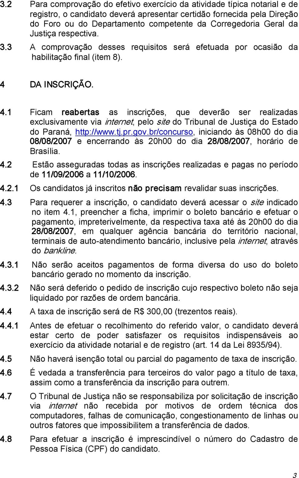 DA INSCRIÇÃO. 4.1 Ficam reabertas as inscrições, que deverão ser realizadas exclusivamente via internet, pelo site do Tribunal de Justiça do Estado do Paraná, http://www.tj.pr.gov.
