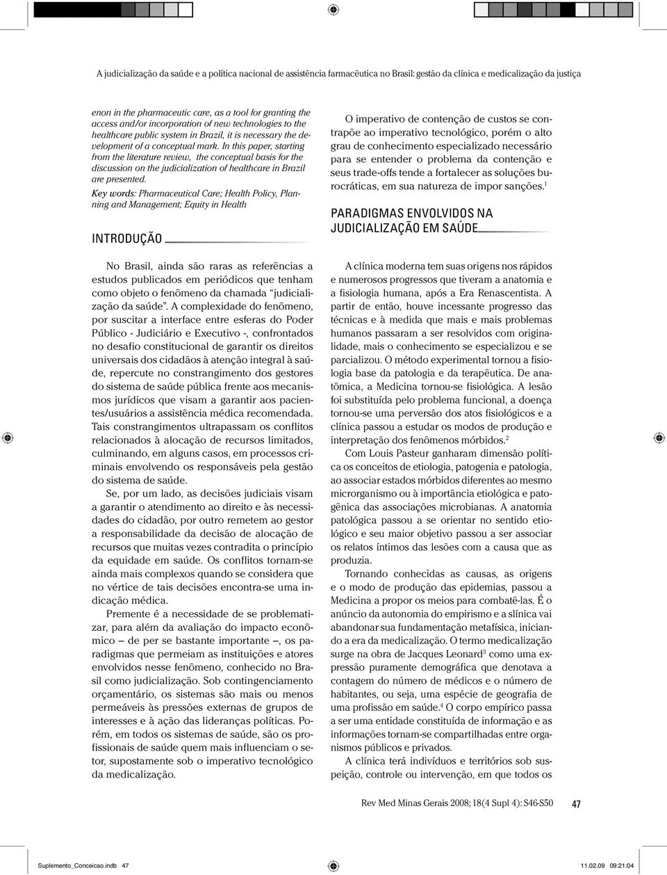 Key words: Pharmaceutical Care;Health Policy, Planning and M anagement;equity in Health IN T R O D U Ç Ã O N o Brasil, ainda são raras as referências a estudos publicados em periódicos que tenham com