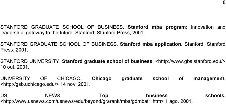 STANFORD UNIVERSITY. Stanford graduate school of business. <htttp://www.gbs.stanford.edu/> 10 out. 2001. UNIVERSITY OF CHICAGO.