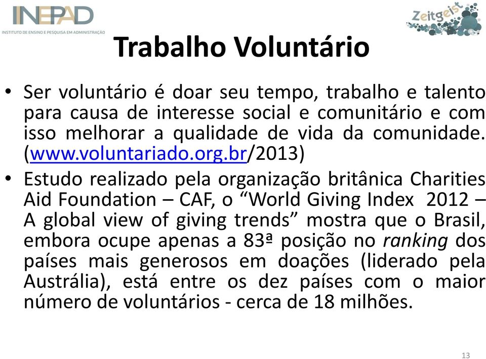 br/2013) Estudo realizado pela organização britânica Charities Aid Foundation CAF, o World Giving Index 2012 A global view of giving