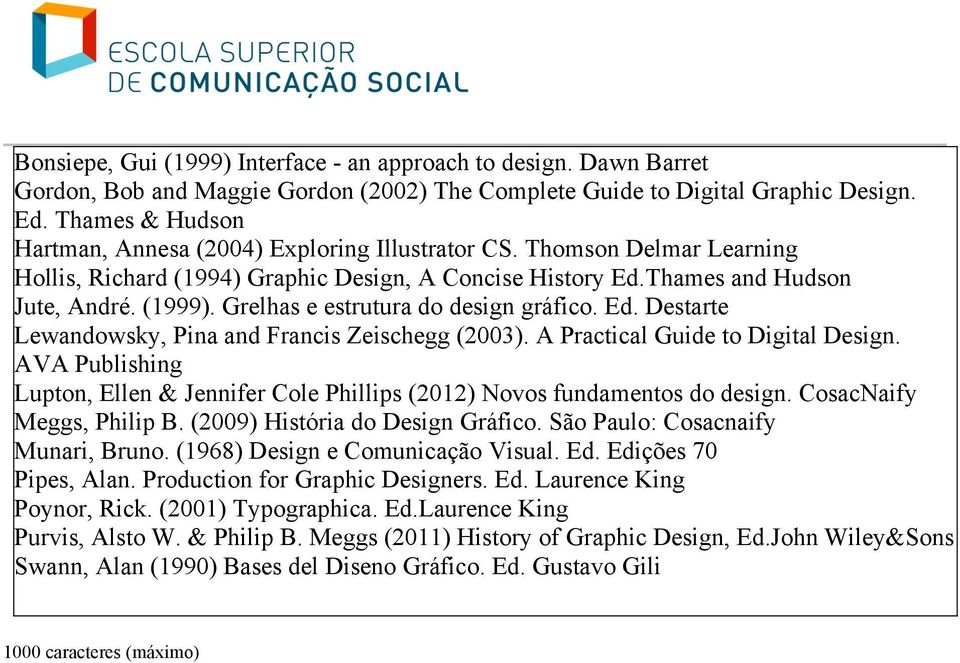 Grelhas e estrutura do design gráfico. Ed. Destarte Lewandowsky, Pina and Francis Zeischegg (2003). A Practical Guide to Digital Design.