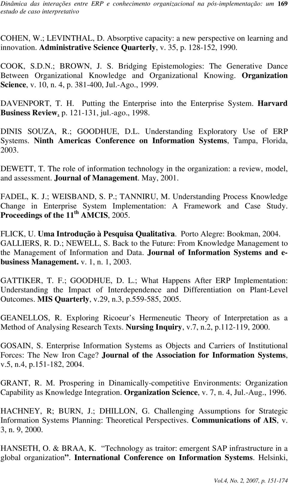 Organization Science, v. 10, n. 4, p. 381-400, Jul.-Ago., 1999. DAVENPORT, T. H. Putting the Enterprise into the Enterprise System. Harvard Business Review, p. 121-131, jul.-ago., 1998.