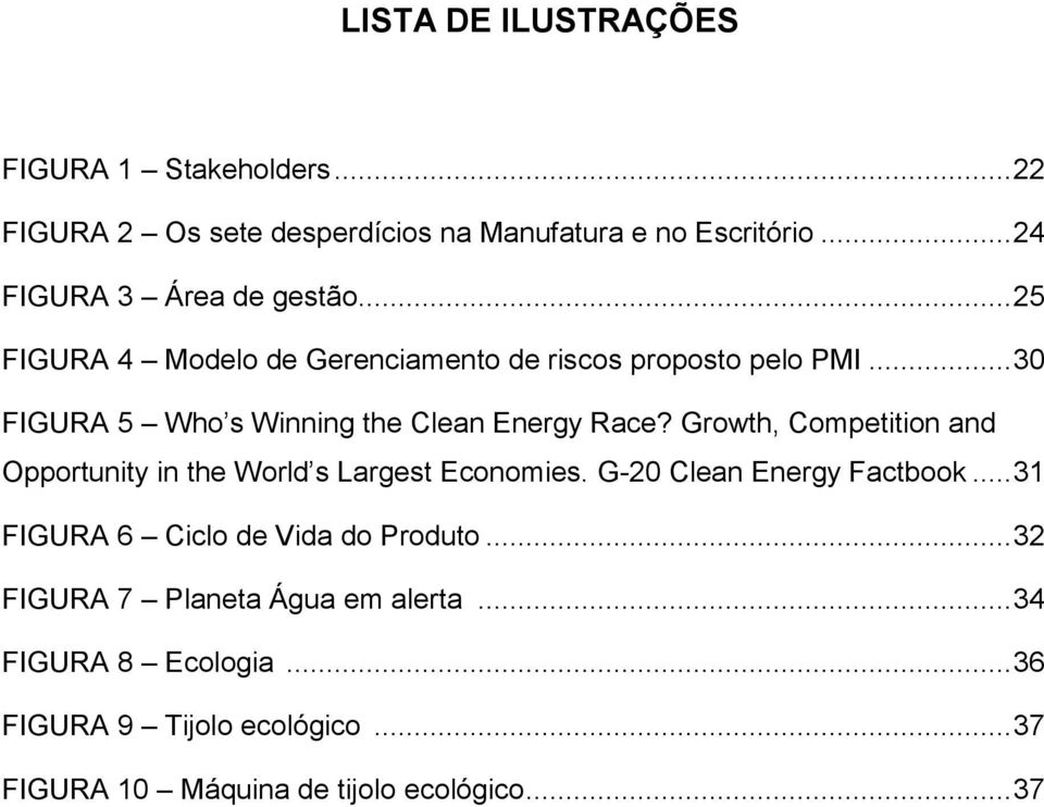 .. 30 FIGURA 5 Who s Winning the Clean Energy Race? Growth, Competition and Opportunity in the World s Largest Economies.