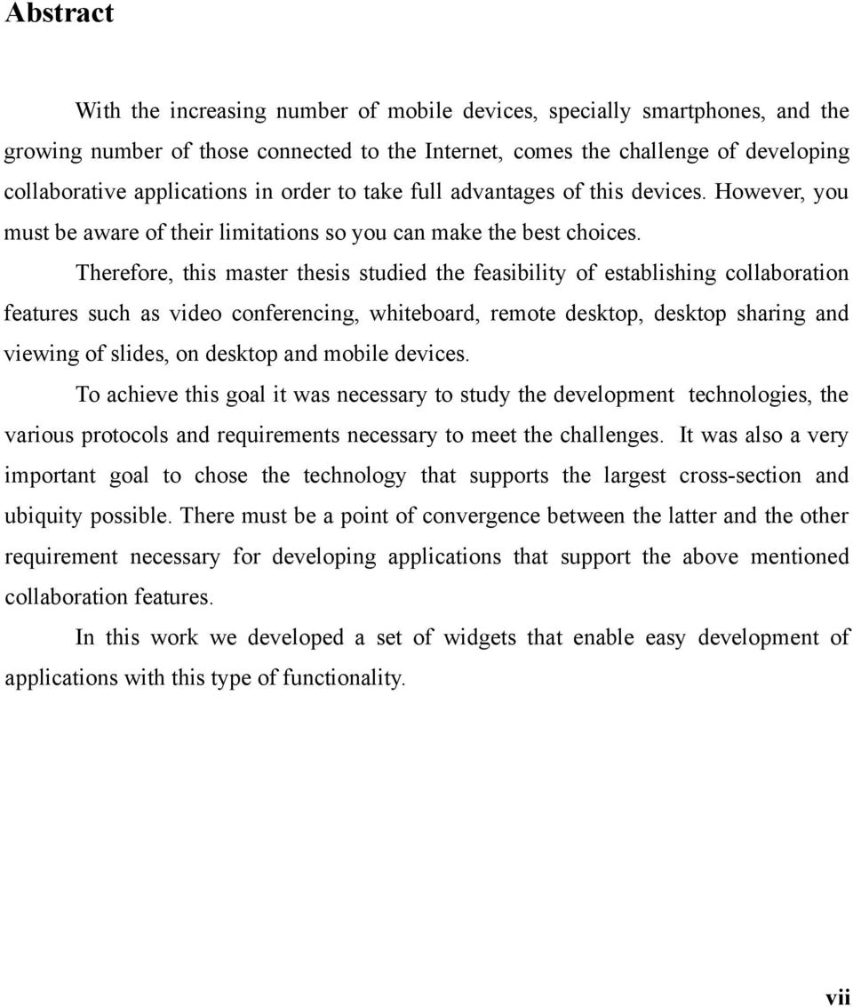 Therefore, this master thesis studied the feasibility of establishing collaboration features such as video conferencing, whiteboard, remote desktop, desktop sharing and viewing of slides, on desktop