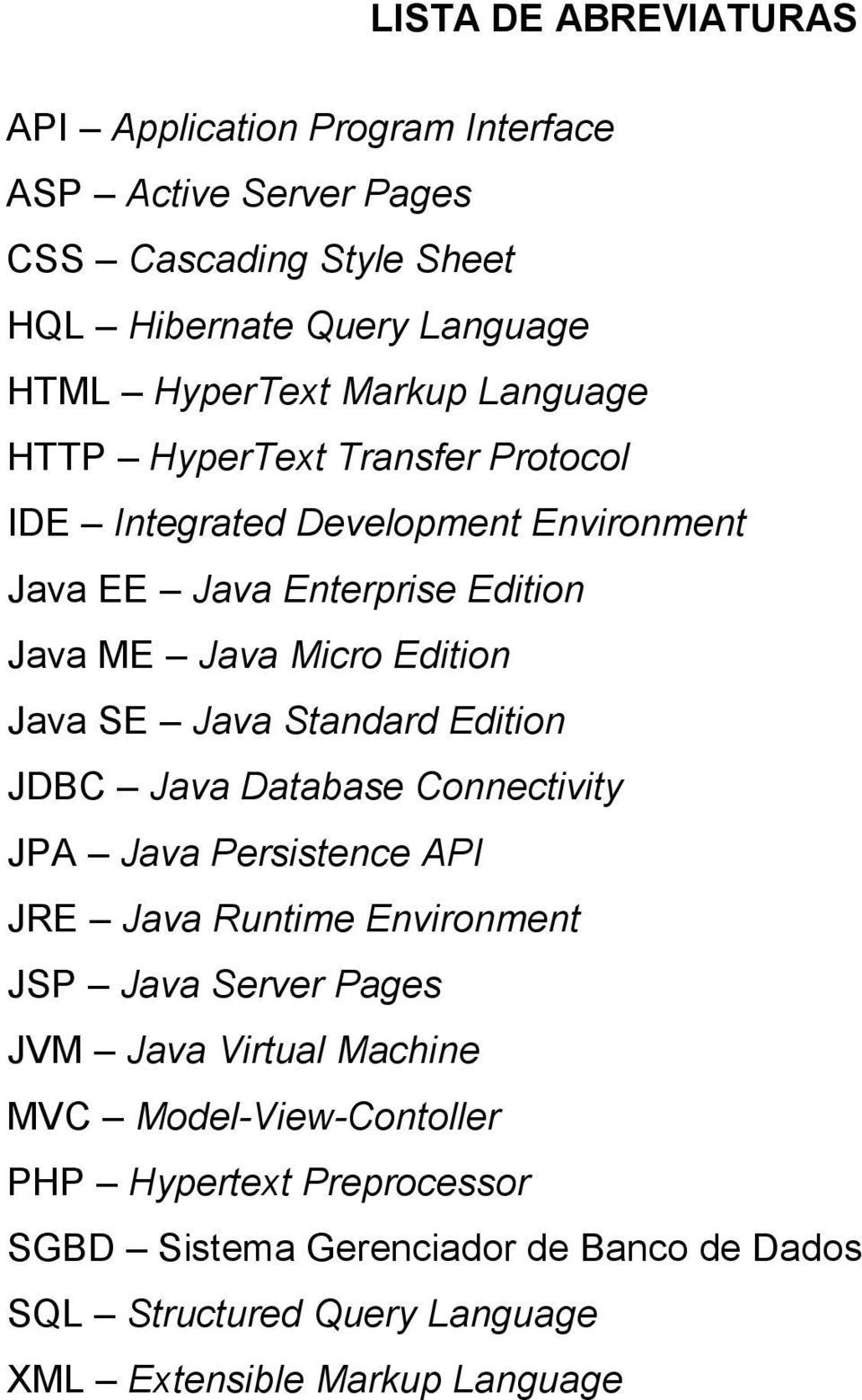 SE Java Standard Edition JDBC Java Database Connectivity JPA Java Persistence API JRE Java Runtime Environment JSP Java Server Pages JVM Java Virtual