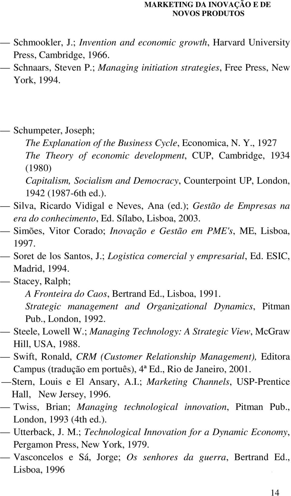 , 1927 The Theory of economic development, CUP, Cambridge, 1934 (1980) Capitalism, Socialism and Democracy, Counterpoint UP, London, 1942 (1987-6th ed.). Silva, Ricardo Vidigal e Neves, Ana (ed.
