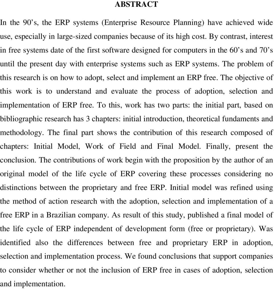 The problem of this research is on how to adopt, select and implement an ERP free.