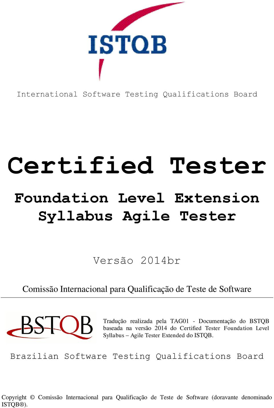 baseada na versão 2014 do Certified Tester Foundation Level Syllabus Agile Tester Extended do ISTQB.
