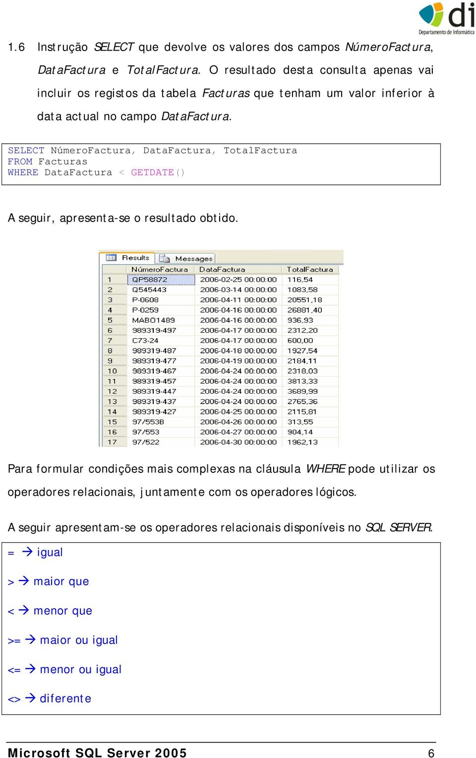 SELECT NúmeroFactura, DataFactura, TotalFactura FROM Facturas WHERE DataFactura < GETDATE() A seguir, apresenta-se o resultado obtido.