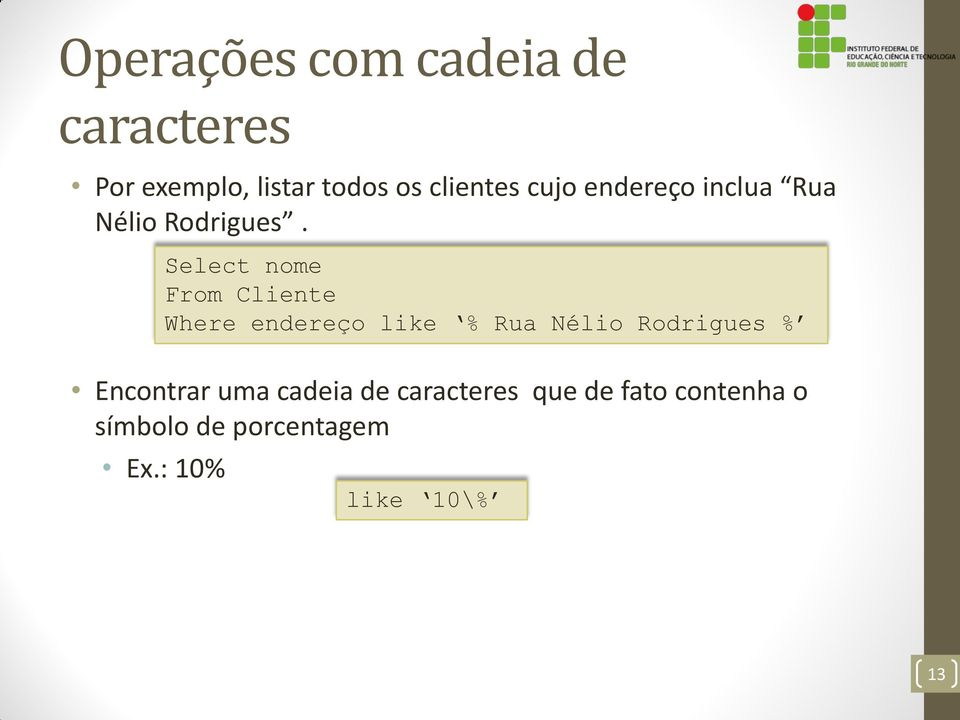 Select nome From Cliente Where endereço like % Rua Nélio Rodrigues %