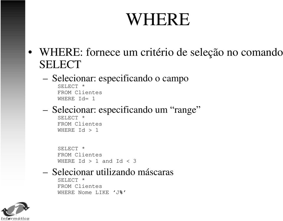 especificando um range SELECT * FROM Clientes WHERE Id > 1 SELECT * FROM