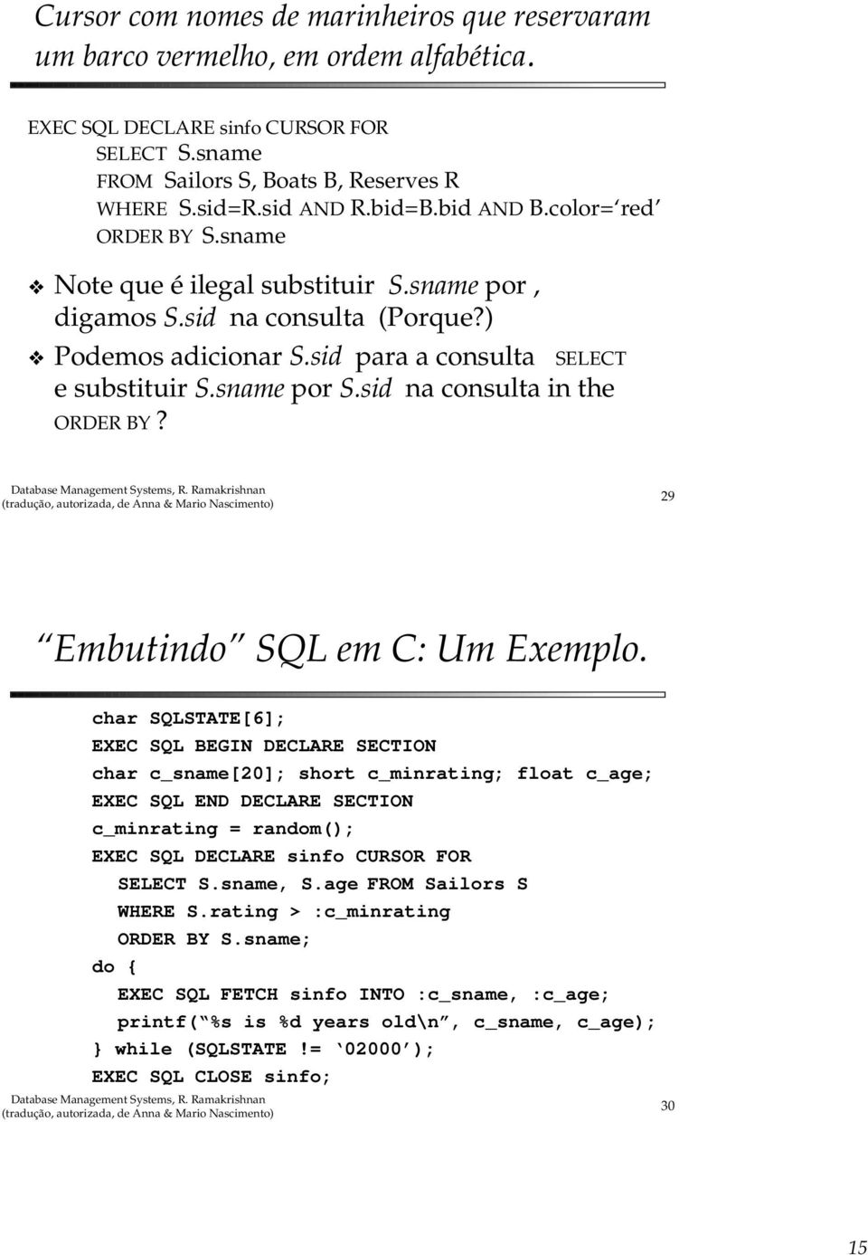 sid na consulta in the ORDER BY? 29 Embutindo SQL em C: Um Exemplo.
