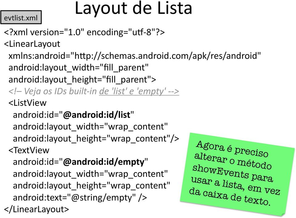 "Veja os IDs built in de 'list' e 'empty' > <ListView android:id=""@android:id/list"" android:layout_width=""wrap_content"""