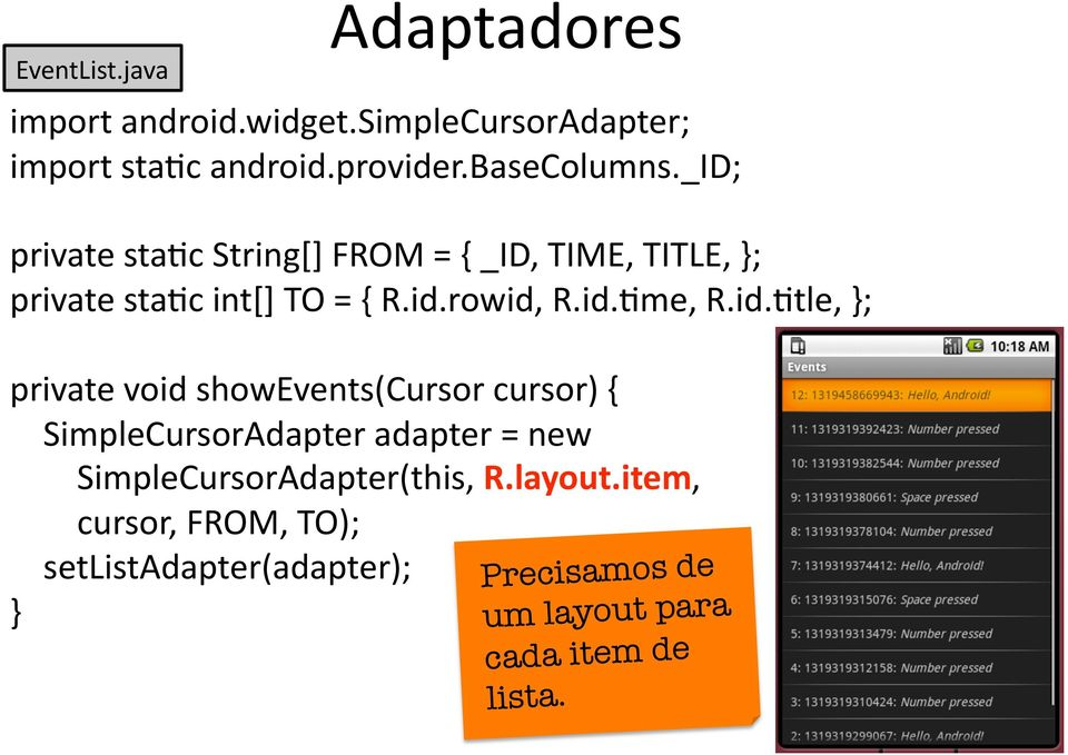 id.hme, R.id.htle, }; private void showevents(cursor cursor) { SimpleCursorAdapter adapter = new
