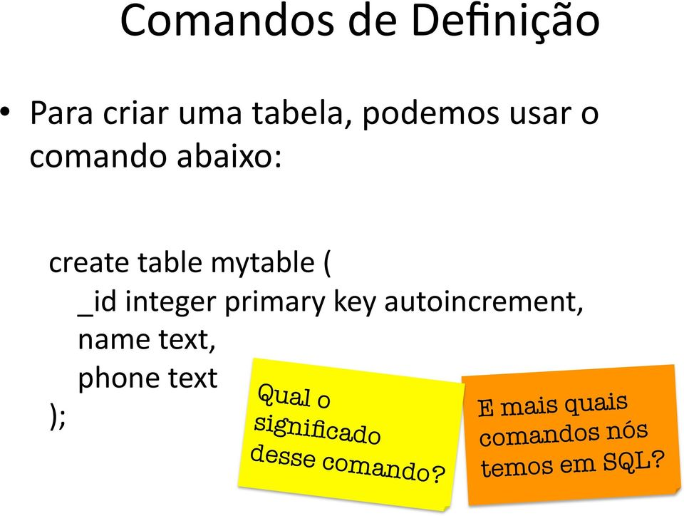 primary key autoincrement, name text, phone text Qual o
