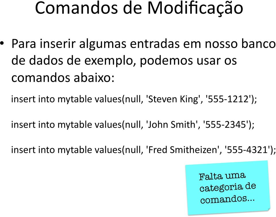 King', '555 1212'); insert into mytable values(null, 'John Smith', '555 2345');