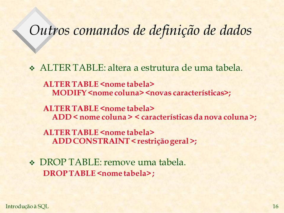 tabela> ADD < nome coluna > < características da nova coluna >; ALTER TABLE <nome tabela> ADD