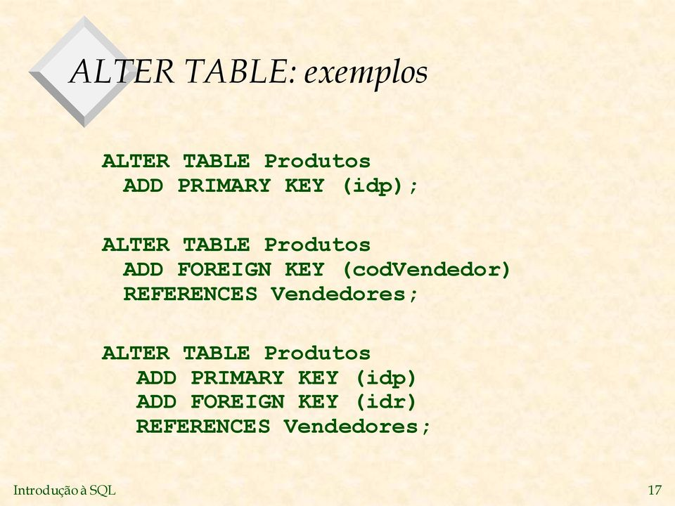 REFERENCES Vendedores; ALTER TABLE Produtos ADD PRIMARY KEY